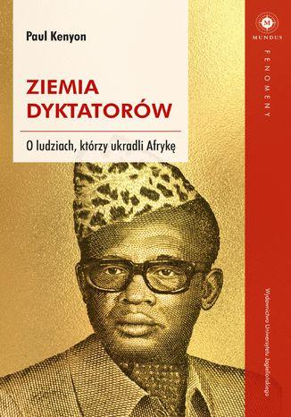 Okładka książki/ebooka Ziemia dyktatorów. O ludziach, którzy ukradli Afrykę