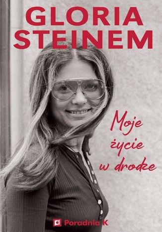 Okładka książki Gloria Steinem. Moje życie w drodze