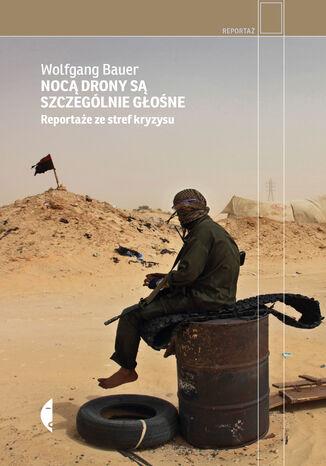 Okładka książki Nocą drony są szczególnie głośne. Reportaże ze stref kryzysu