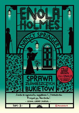 Okładka książki Enola Holmes. Sprawa złowieszczych bukietów. Tom 3