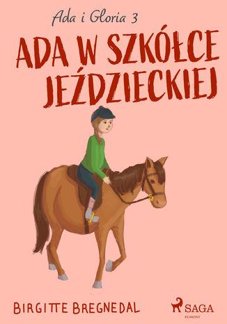 Okładka książki Ada i Gloria 3: Ada w szkółce jeździeckiej