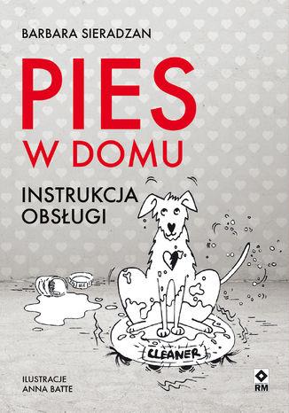 Okładka książki Pies w domu. Instrukcja obsługi