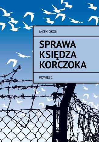 Okładka książki Sprawa księdza Korczoka