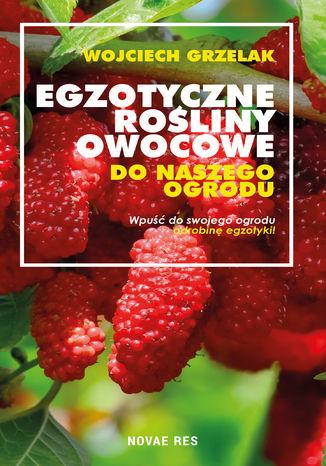 Okładka książki/ebooka Egzotyczne rośliny owocowe do naszego ogrodu