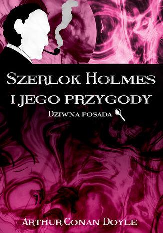 Okładka książki Szerlok Holmes i jego przygody. Dziwna posada