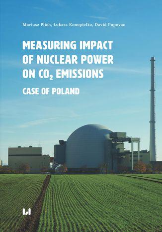 Okładka książki Measuring Impact of Nuclear Power on CO2 Emissions. Case of Poland