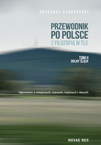 Okładka książki Przewodnik po Polsce z filozofią w tle. Tom II Dolny Śląsk