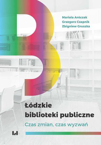 Okładka książki/ebooka Łódzkie biblioteki publiczne. Czas zmian, czas wyzwań