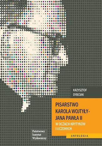 Okładka książki/ebooka Pisarstwo Karola Wojtyły - Jana Pawła II w oczach krytyków i uczonych