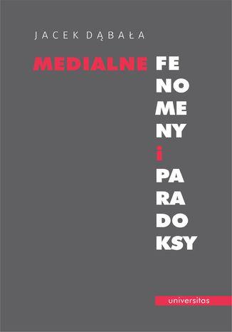 Okładka książki Medialne fenomeny i paradoksy