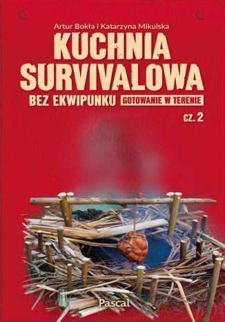 Okładka książki/ebooka Kuchnia survivalowa bez ekwipunku. Gotowanie w terenie. Część 2