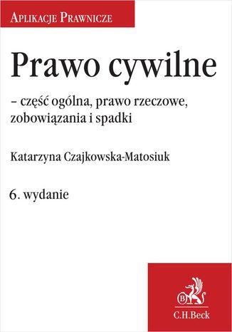 Okładka książki/ebooka Prawo cywilne - część ogólna prawo rzeczowe zobowiązania i spadki. Wydanie 6