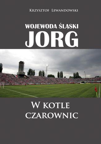 Okładka książki Wojewoda śląski Jorg. W kotle czarownic
