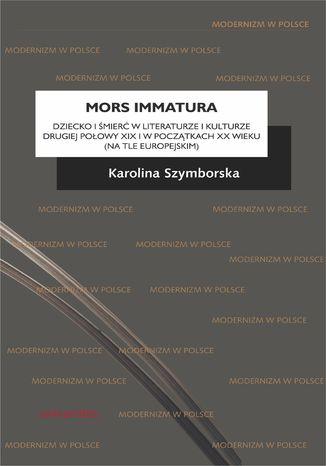 Okładka książki Mors immatura. Dziecko i śmierć w literaturze i kulturze drugiej połowy XIX i w początkach XX wieku (na tle europejskim)
