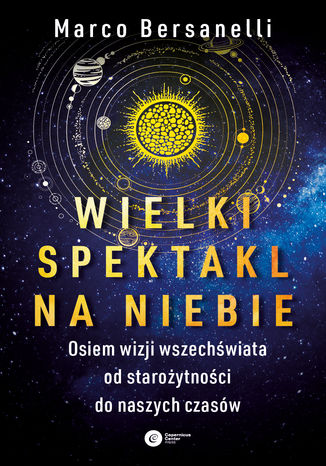 Okładka książki/ebooka Wielki spektakl na niebie. Osiem wizji wszechświata od starożytności do naszych czasów