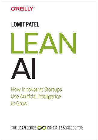 Okładka książki Lean AI. How Innovative Startups Use Artificial Intelligence to Grow