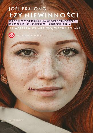 Okładka książki Łzy niewinności. Przemoc seksualna w dzieciństwie. Droga duchowego uzdrowienia Ze wstępem ks. abp. Wojciecha Polaka