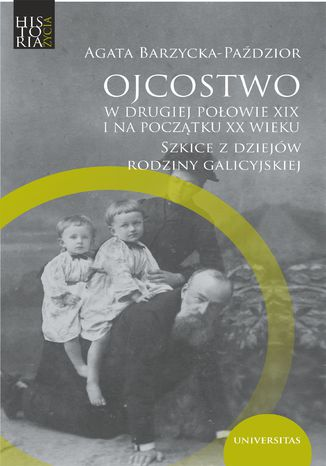 Okładka książki Ojcostwo w drugiej połowie XIX i na początku XX w. Szkice z dziejów rodziny galicyjskiej