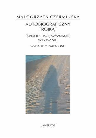 Okładka książki Autobiograficzny trójkąt: świadectwo, wyznanie, wyzwanie