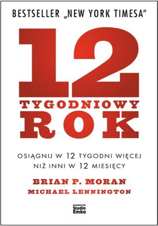 Okładka książki 12-tygodniowy rok. Osiągnij w 12 tygodni więcej niż inni w 12 miesięcy