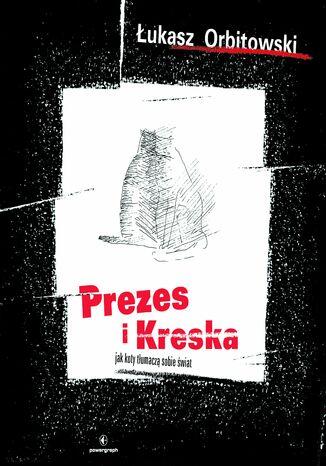 Okładka książki Prezes i Kreska. Jak koty tłumaczą sobie świat