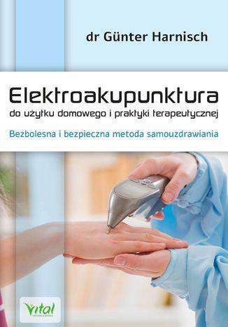 Okładka książki Elektroakupunktura do użytku domowego i praktyki terapeutycznej. Bezbolesna i bezpieczna metoda samouzdrawiania