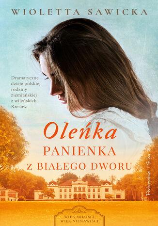 Okładka książki Oleńka. Panienka z Białego Dworu