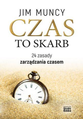 Okładka książki Czas to skarb. 24 zasady zarządzania czasem