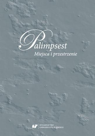 Okładka książki Palimpsest. Miejsca i przestrzenie