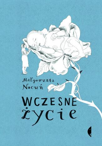 Okładka książki Wczesne życie. Małgorzata Nocuń
