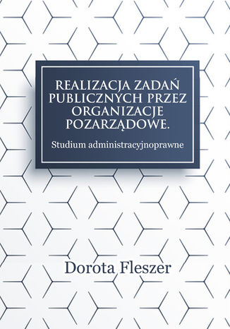 Okładka książki Realizacja zadań publicznych przez organizacje pozarządowe. Studium administracyjnoprawne