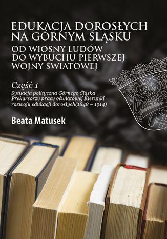 Okładka książki Edukacja dorosłych na Górnym Śląsku od Wiosny Ludów do wybuchu I wojny światowej