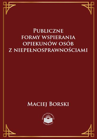 Okładka książki/ebooka Publiczne formy wspierania opiekunów osób z niepełnosprawnościami
