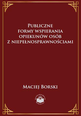 Okładka książki Publiczne formy wspierania opiekunów osób z niepełnosprawnościami