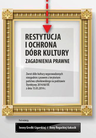 Okładka książki Restytucja i ochrona dóbr kultury. Zagadnienia prawne