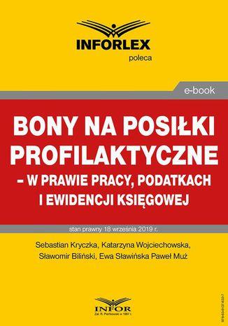 Okładka książki/ebooka Bony na posiłki profilaktyczne  w prawie pracy, podatkach i ewidencji księgowej