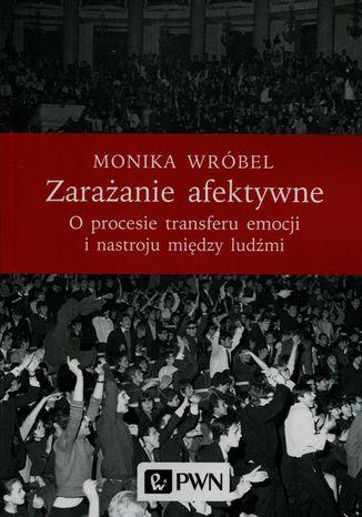 Okładka książki/ebooka Zarażanie afektywne. O procesie transferu emocji i nastroju między ludźmi