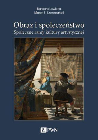Okładka książki/ebooka Obraz i społeczeństwo. Społeczne ramy kultury artystycznej