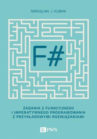 Okładka książki/ebooka F#. Zadania z funkcyjnego i imperatywnego programowania z przykładowymi rozwiązaniami