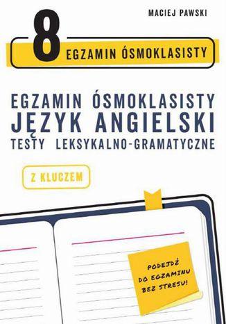 Okładka książki/ebooka Egzamin ósmoklasisty z języka angielskiego: testy leksykalno-gramatyczne