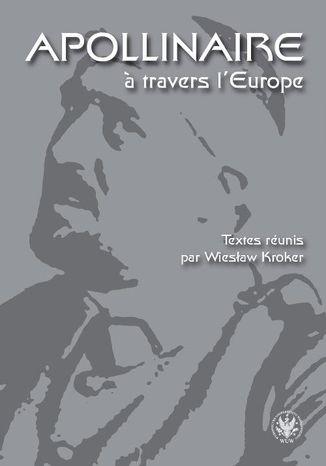Okładka książki/ebooka Apollinaire  travers l`Europe