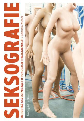 Okładka książki Seksografie. Reportaż uczestniczący o seksie i seksualności