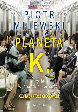 Okładka książki Planeta K. Pięć lat w japońskiej korporacji