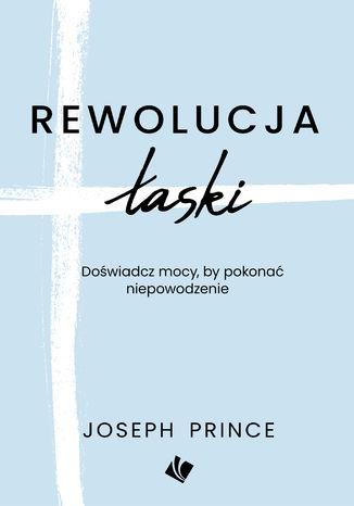 Okładka książki/ebooka Rewolucja łaski - Joseph Prince