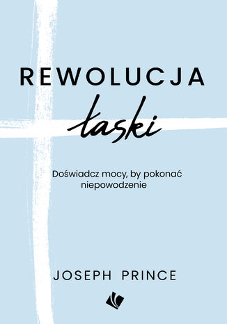 Okładka książki Rewolucja łaski - Joseph Prince