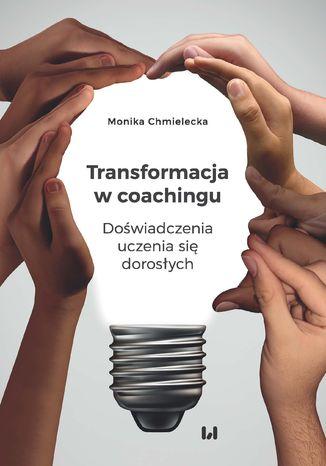 Okładka książki Transformacja w coachingu. Doświadczenia uczenia się dorosłych