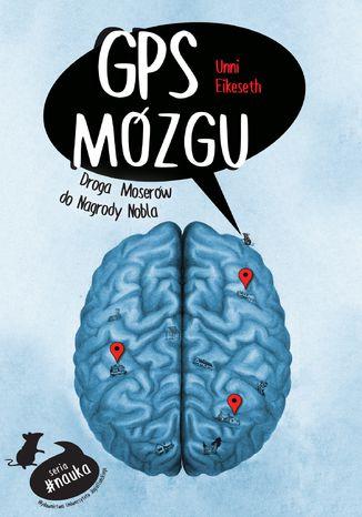Okładka książki GPS mózgu. Droga Moserów do Nagrody Nobla
