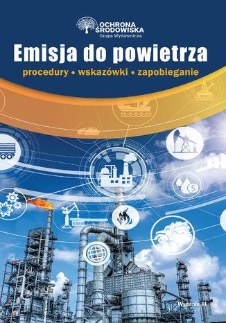Okładka książki Emisja do powietrza - procedury, wskazówki, zapobieganie