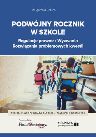 Okładka książki/ebooka Podwójny rocznik w szkole - regulacje prawne, wyzwania, rozwiązania problemowych kwestii