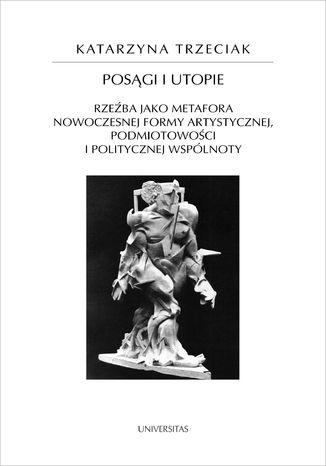 Okładka książki Posągi i utopie. Rzeźba jako metafora nowoczesnej formy artystycznej, podmiotowości i politycznej wspólnoty